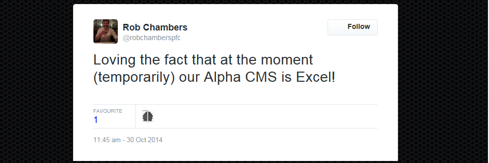 Tweet: Rob Chambers - Loving the fact that at the moment (temporarily) our Alpha CMS is Excel!